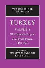 The Cambridge History of Turkey  Volume 2  The Ottoman Empire as a World Power  1453   1603 PDF