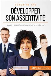Développer son assertivité: Apprendre à s'affirmer dans le respect de l'autre