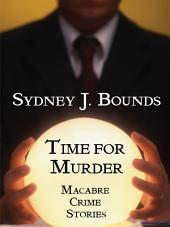 Time for Murder: Macabre Crime Stories