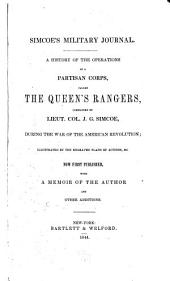 Simcoe's Military Journal: A History of the Operations of a Partisan Corps, Called the Queen's Rangers, Commanded by Lieut. Col. J.G. Simcoe, During the War of the American Revolution ; Now First Published, with a Memoir of the Author and Other Additions