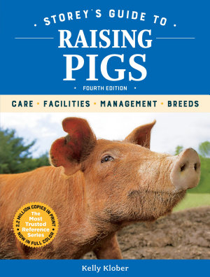 Storey s Guide to Raising Pigs  4th Edition