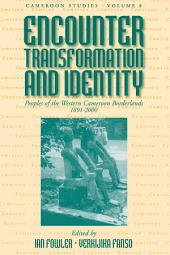 Encounter, Transformation, and Identity: Peoples of the Western Cameroon Borderlands, 1891-2000