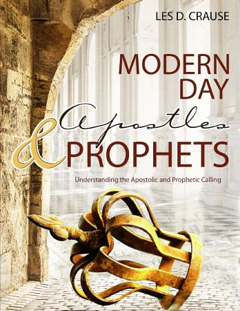 Modern Day Apostles   Prophets   Understanding the Apostolic and Prophetic Calling PDF