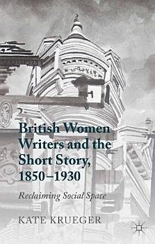 British Women Writers and the Short Story  1850 1930 PDF