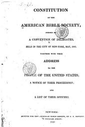 Constitution of the American Bible Society: Formed by a Convention of Delegates, Held in the City of New York, May, 1816 : Together with Their Address to the People of the United States : a Notice of Their Proceedings : and a List of Their Officers