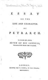 Essay on the Life and Character of Petrarch: To which are Added, Seven of His Sonnets, Translated from the Italian, Volume 1, Issue 8