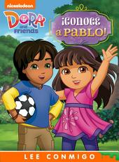 ¡Conoce a Pablo! Lee Conmigo Libro de Cuentos (Dora and Friends)