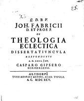 Joh. Fabricii ... De theologia eclectica dissertatiuncula