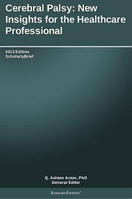 Cerebral Palsy  New Insights for the Healthcare Professional  2013 Edition PDF