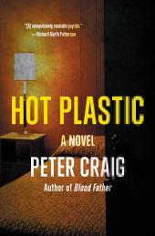 Hot Plastic: A Novel