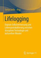 Lifelogging: Digitale Selbstvermessung und Lebensprotokollierung zwischen disruptiver Technologie und kulturellem Wandel