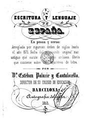 Escritura y lenguaje de España, en prosa y verso: arreglada por riguroso órden de siglos hasta el año 875, fecha del manuscrito original mas antiguo que existe en nuestros archivos