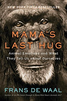 Mama s Last Hug  Animal Emotions and What They Tell Us about Ourselves