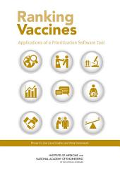 Ranking Vaccines: Applications of a Prioritization Software Tool: Phase III: Use Case Studies and Data Framework