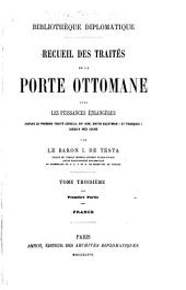Recueil des traités de la Porte ottomane avec les puissance étrangères: depuis le premier traité conclu, en 1536, entre Suléyman I et François I jusqu'à nos jours, Volume3,Partie1