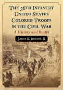 The 36th Infantry United States Colored Troops in the Civil War