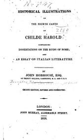 Historical Illustrations of the Fourth Canto of Childe Harold: Containing Dissertations on the Ruins of Rome: And an Essay on Italian Literature