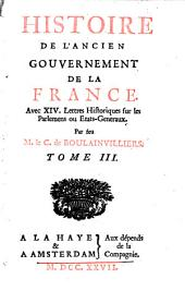Histoire de l'ancien gouvernement de la France, avec XIV lettres historiques sur les parlemens ou etats generaux