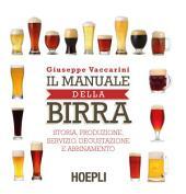Il manuale della birra: Storia, produzione,servizio, degustazione e abbinamento