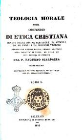 Teologia morale ossia compendio di etica cristiana tratto dalle divine Scritture, da' concilj, da' ss. Padri e da' migliori teologi esposto ... dal p. Faustino Scarpazza: Volume 10
