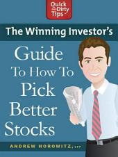 The Winning Investor's Guide to How to Pick Better Stocks: Tried and True Strategies to Invest Like a Pro