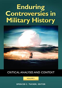 Enduring Controversies in Military History  Critical Analyses and Context  2 volumes  PDF