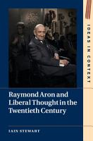 Raymond Aron and Liberal Thought in the Age of Extremes PDF