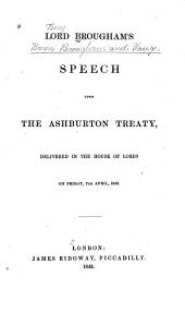 Lord Brougham's Speech Upon the Ashburton Treaty: Delivered in the House of Lords on Friday, 7th April, 1843