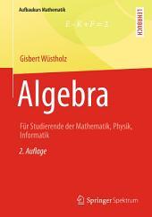 Algebra: Für Studierende der Mathematik, Physik, Informatik, Ausgabe 2