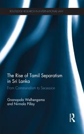 The Rise of Tamil Separatism in Sri Lanka: From Communalism to Secession