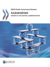 OECD Public Governance Reviews Kazakhstan: Review of the Central Administration