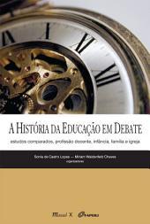 A história da educação em debate : estudos comparados, profissão docente, infância, família e Igreja