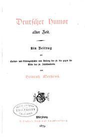 Deutscher Humor alter Zeit: ein Beitrag zur Cultur- und Sittengeschichte von Anfang des 16. bis gegen die Mitte des 18. Jahrhunderts