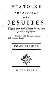 Histoire impartiale des jésuites: depuis leur établissement jusqu'à leur premiere expulsion, Volume1