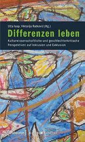 Differenzen leben: Kulturwissenschaftliche und geschlechterkritische Perspektiven auf Inklusion und Exklusion
