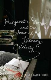 Margaret Atwood and the Labour of Literary Celebrity