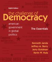 The Challenge of Democracy Essentials: American Government in Global Politics: Edition 8