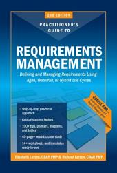 Practitioners Guide to Requirements Management, 2nd Edition: Defining and Managing Requirements Using Agile, Waterfall, or Hybrid Life Cycles