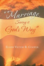 """Marriage, Seeing it God's Way"""