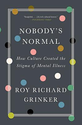 Nobody s Normal  How Culture Created the Stigma of Mental Illness