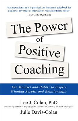 The Power of Positive Coaching  The Mindset and Habits to Inspire Winning Results and Relationships