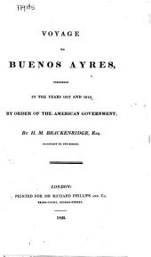 Voyage to Buenos Ayres: Performed in the Years 1817 and 1818, by Order of the American Government
