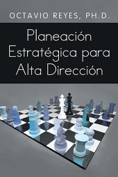 Planeación Estratégica Para Alta Dirección