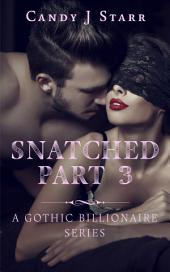 Snatched - Part 3: A Gothic Billionaire Romance