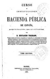 Curso de instituciones de hacienda pública de España, 2: con arreglo a las últimas explicaciones y programa vigente en la Universidad Central