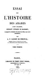 Essai sur l'histoire des Arabes avant l'Islamisme pendant l'époque de Mahomet et jusqu'a la réduction de toutes les tribus sous la loi musulmane: Volume1