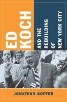 Ed Koch and the Rebuilding of New York City PDF