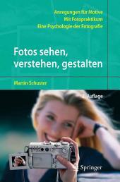 Fotos sehen, verstehen, gestalten: Eine Psychologie der Fotografie, Ausgabe 2