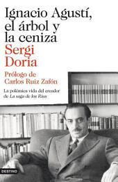 Ignacio Agustí, el árbol y la ceniza: La polémica vida del creador de La saga de los Rius