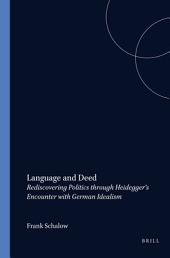 Language and Deed: Rediscovering Politics Through Heidegger's Encounter with German Idealism